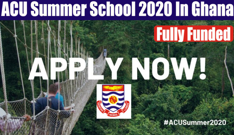 ACU Summer School 2020 In Ghana, Africa (Fully Funded)