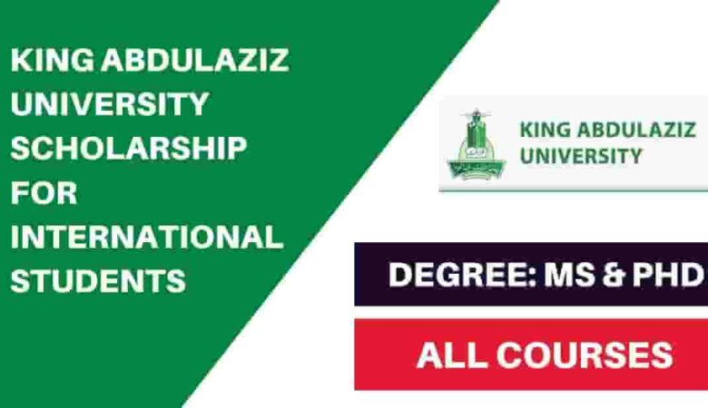 King Abdulaziz University Scholarship in Saudi Arabia 2022 (Fully Funded)
