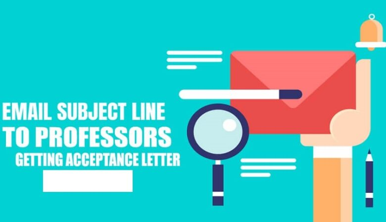 What To Put Email Subject line To Professors? Example, Acceptance Letter