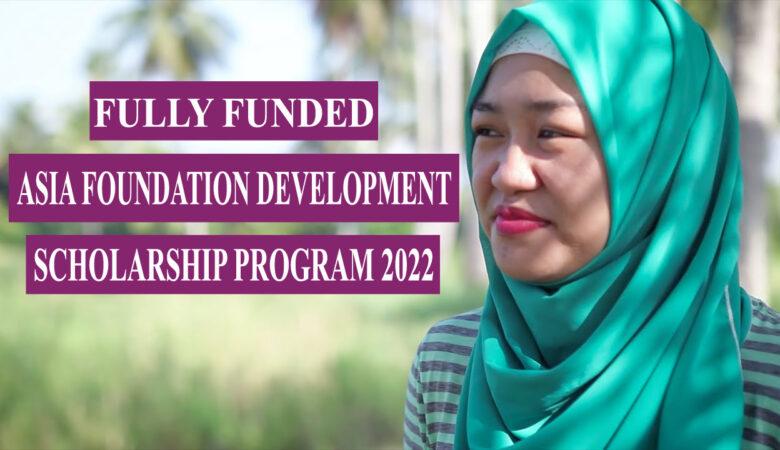 Fully Funded Asia Foundation Development Scholarship program 2022