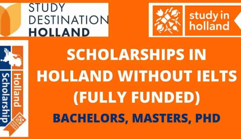 List of Holland Scholarships Without IELTS 2022 (Fully Funded)