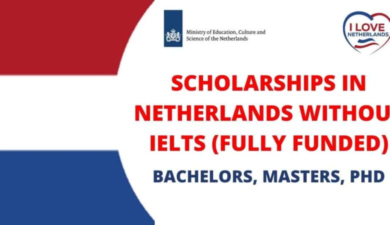 List of Netherlands Scholarship Without IELTS 2022 (Fully Funded)